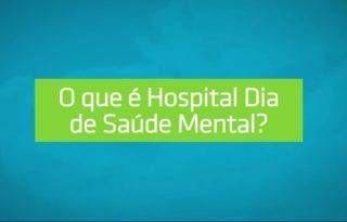 O que é um Hospital Dia de Saúde Mental | Vídeo