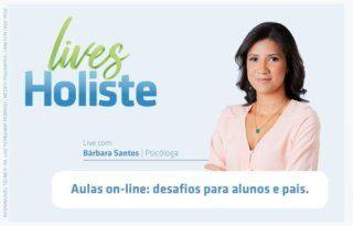 Lives Holiste – Aulas online: Desafios para alunos e pais.