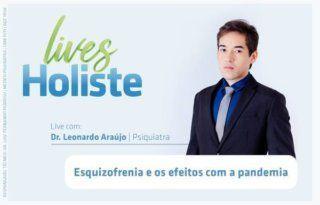LIVES HOLISTE | ESQUIZOFRENIA E OS EFEITOS COM A PANDEMIA
